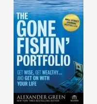 The Gone Fishin' Portfolio: Get Wise, Get Wealthy... and Get on with Your Life