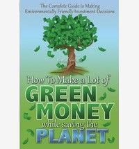 How to Make a Lot of Green Money While Saving the Planet